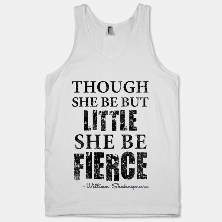 I'm not sure if William Shakespeare realized his line from A Midsummer Night's Dream could be such a fitspiration, but it came to be so show the gym you're both swole and cultured with this vintage Though She Be But Little She Is Fierce white tank!    The American Apparel Tank Top is a 100% combe...