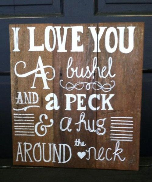 Mema used to sing this. Hand painted rustic sign I love you a bushel by Reclaimed4aPurpose, $25.00