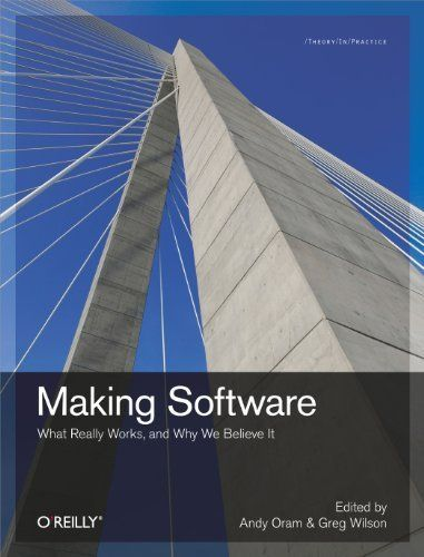 Making Software: What Really Works, and Why We Believe It by Andy Oram. $22.08. Author: Greg Wilson. 624 pages. Publisher: O'Reilly Media; 1 edition (October 14, 2010)