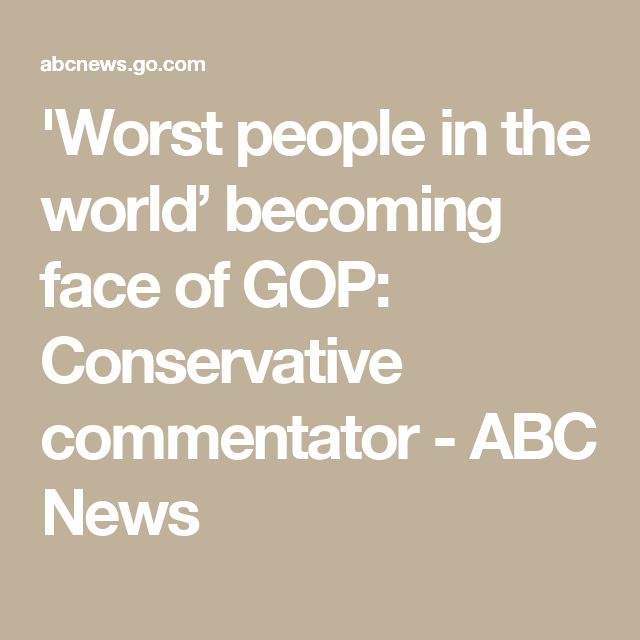 'Worst people in the world' becoming face of GOP: Conservative commentator - ABC News