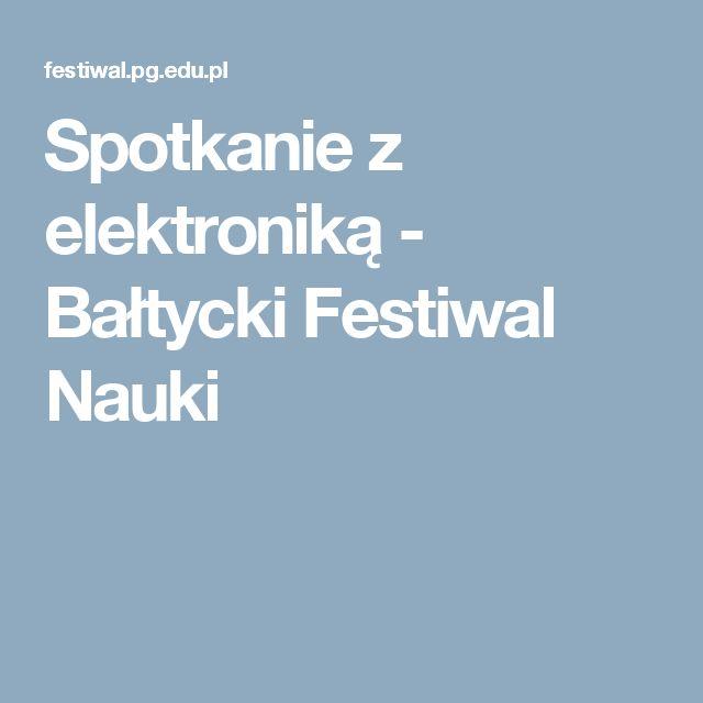 Spotkanie z elektroniką - Bałtycki Festiwal Nauki