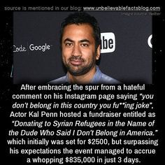 "After embracing the spur from a hateful comment on his Instagram page saying ""you don't belong in this country you fu**ing joke"", Actor Kal Penn hosted a fundraiser entitled as ""Donating to Syrian Refugees in the Name of the Dude Who Said I Don't..."