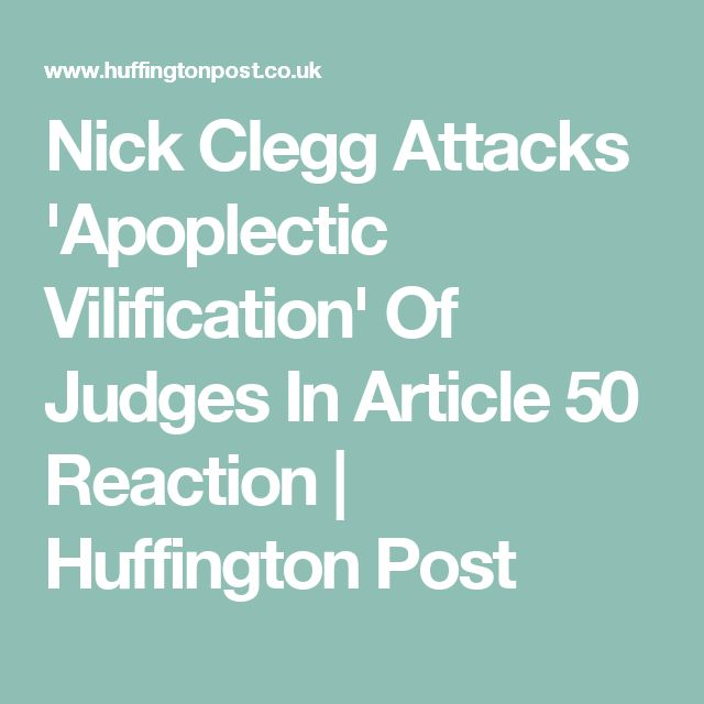 Nick Clegg Attacks 'Apoplectic Vilification' Of Judges In Article 50 Reaction | Huffington Post