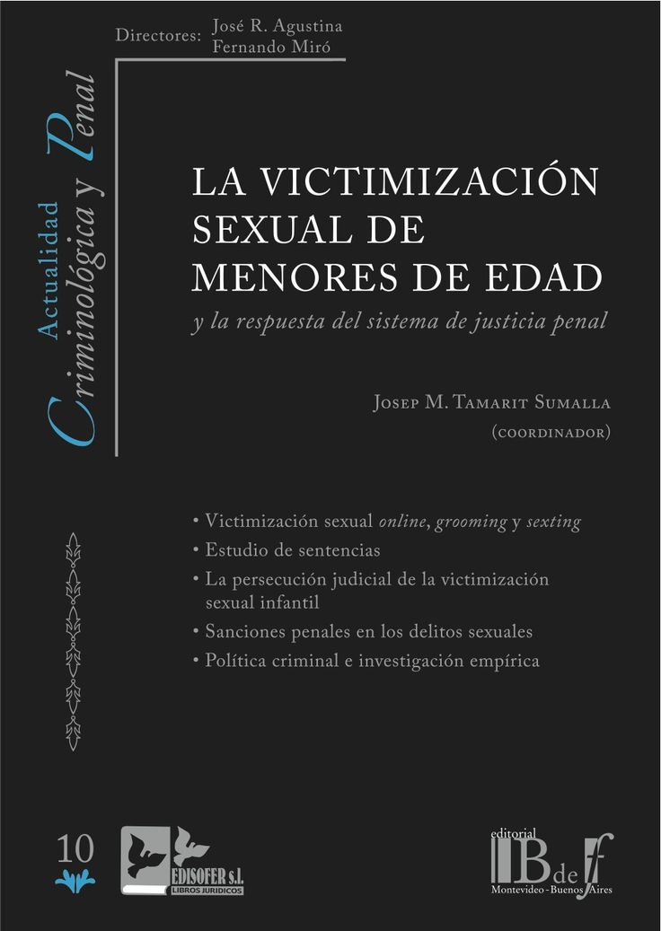 La victimización sexual de menores de edad : y la respuesta del sistema de justicia penal / Josep M. Tamarit Sumalla (coordinador) ; [índice de autores, Judit Abad Gil ... et al.] - 2017