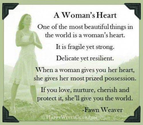 TEXT:  A Woman's Heart.  One of the most beautiful things in the world is a woman's heart.  It is fragile yet strong.  Delicate yet resilient.  When a wo