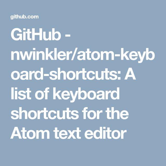 GitHub - nwinkler/atom-keyboard-shortcuts: A list of keyboard shortcuts for the Atom text editor