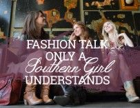 Fashion Talk Only a Southern Girl Understands