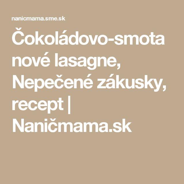 Čokoládovo-smotanové lasagne, Nepečené zákusky, recept   Naničmama.sk