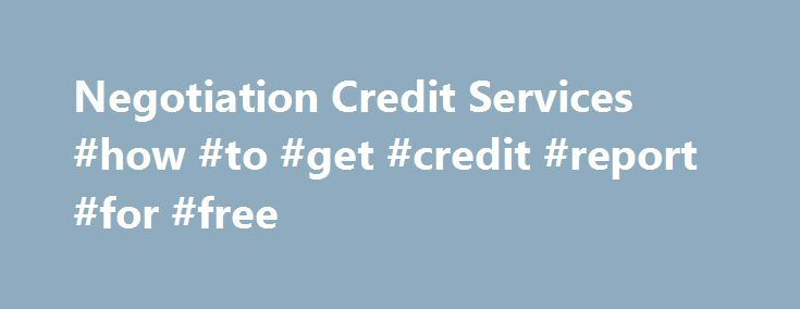 Negotiation Credit Services #how #to #get #credit #report #for #free http://credit.remmont.com/negotiation-credit-services-how-to-get-credit-report-for-free/  #credit services # Payday Loan Consolidation In over 3 years Negotiation Credit Services is your answer to your Payday Loan Read More...The post Negotiation Credit Services #how #to #get #credit #report #for #free appeared first on Credit.