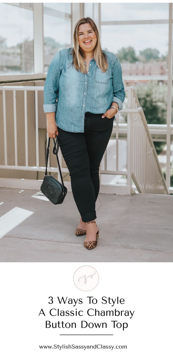 dd47c213 3 ways to style a classic chambray button down top - plus size fashion for  women #plussize