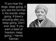 harriet tubman quotes if you see dogs keep going - Google Search
