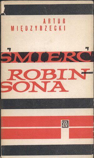 Śmierć Robinsona, Artur Międzyrzecki, Czytelnik, 1963, http://www.antykwariat.nepo.pl/smierc-robinsona-artur-miedzyrzecki-p-12926.html