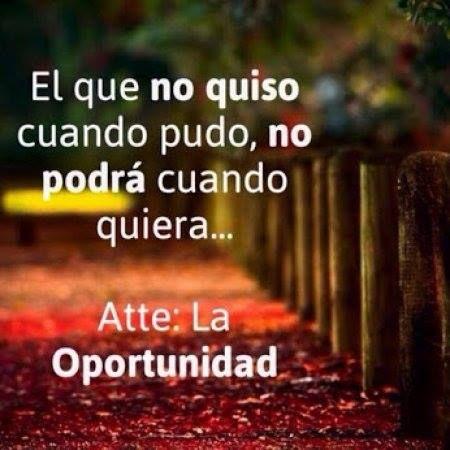"""""""El que no quiso cuando pudo no podrá cuando quiera... Atte. la #Oportunidad #Frases"""