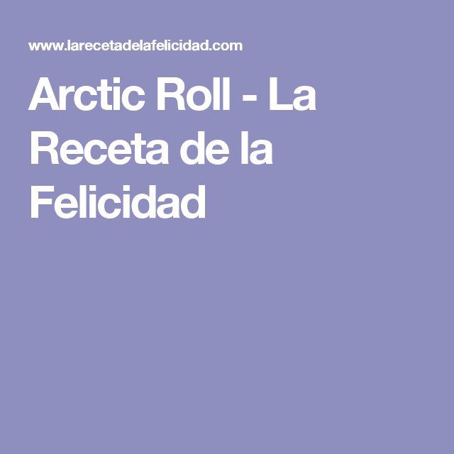 Arctic Roll - La Receta de la Felicidad
