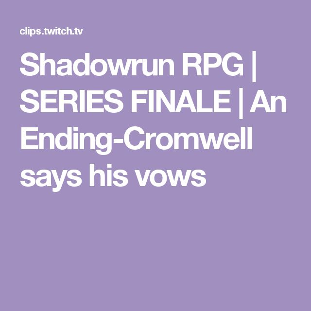 Shadowrun RPG | SERIES FINALE | An Ending-Cromwell says his vows