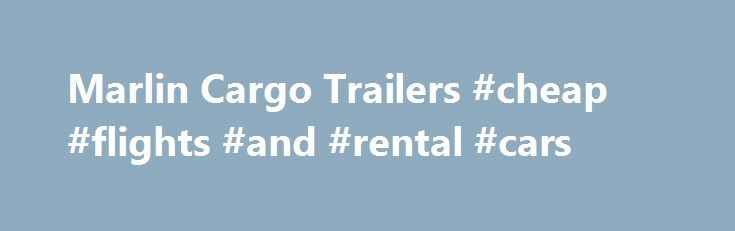 Marlin Cargo Trailers #cheap #flights #and #rental #cars http://travel.remmont.com/marlin-cargo-trailers-cheap-flights-and-rental-cars/  #marlin travel # WE ARE THE MANUFACTURER. BUY TRULY FACTORY DIRECT ! Our Enclosed Car Haulers have Upgrade 16 O.C. 1 X 1 1/2 Steel Tubing WALLS AND FLOORS ***** NO CHEAP Z-Post or Hat Post. ****** Heavy Duty REAR RAMP NEW 36 Upgrade SIDE DOOR / w Flush Lock / ****/ NO CHEAP Strap […]The post Marlin Cargo Trailers #cheap #flights #and #rental #cars…