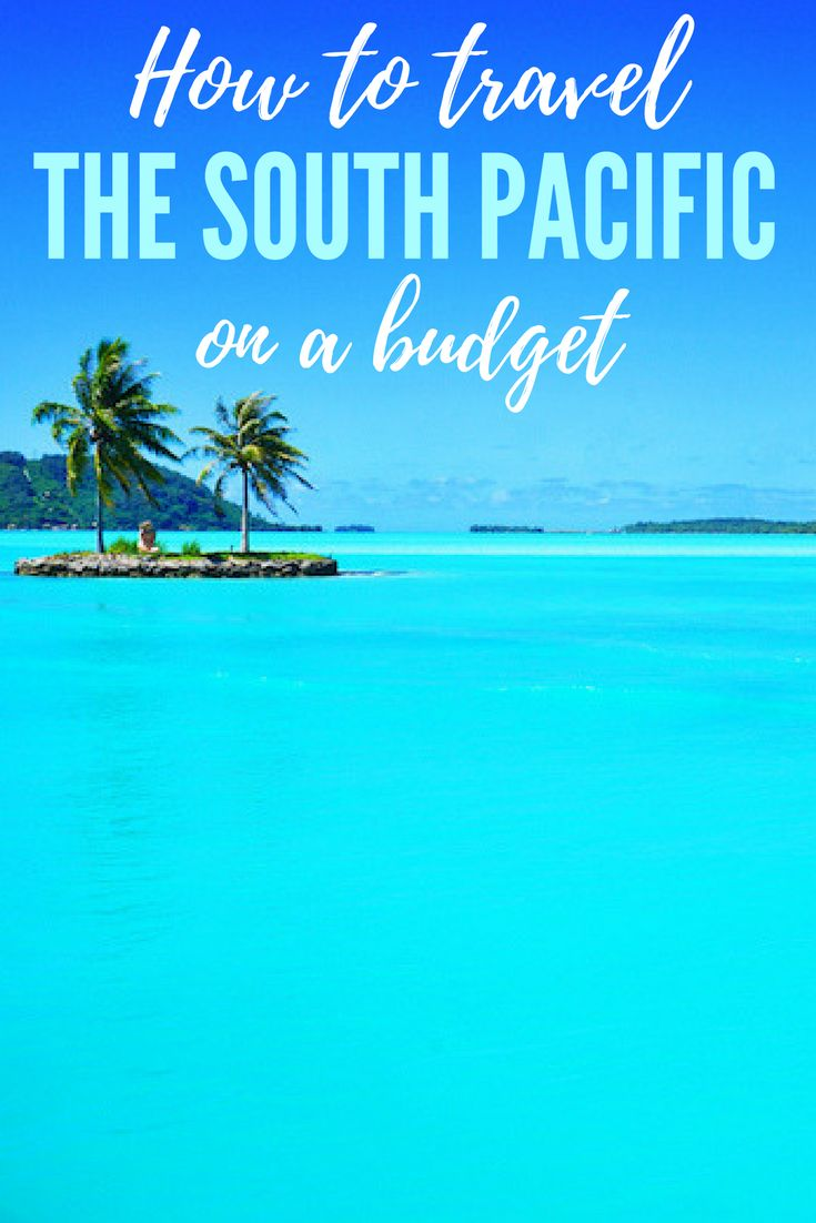 How to plan a South Pacific trip on a backpacker budget, including Bora Bora!