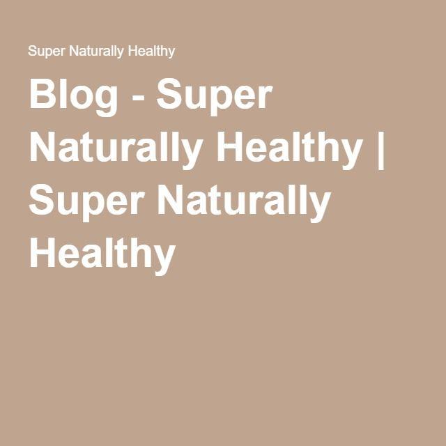 Blog - Super Naturally Healthy | Super Naturally Healthy