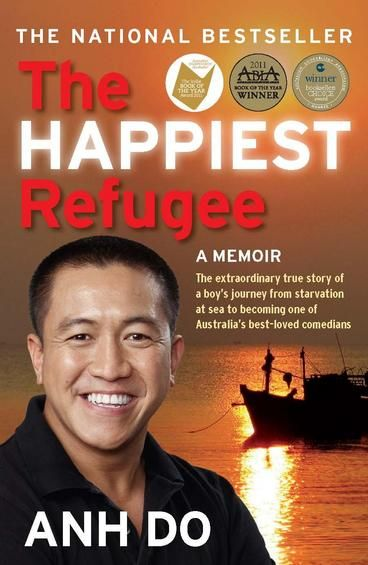 The Happiest Refugee by Anh Do.  The Happiest Refugee tells the incredible, uplifting and inspiring life story of one of our favourite personalities. Tragedy, humour, heartache and unswerving determination - a big life with big dreams. Anh's story will move and amuse all who read it.
