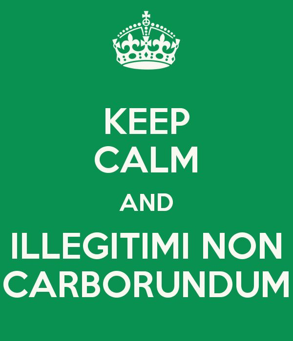 """Illegitimi non carborundum!"" - Google Search"