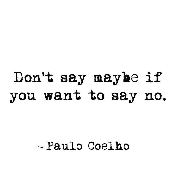 """Paulo Coelho on Twitter: """"Não diga talvez quando quer dizer não. """"https://t.co/6RL2XRMmjr"""""""