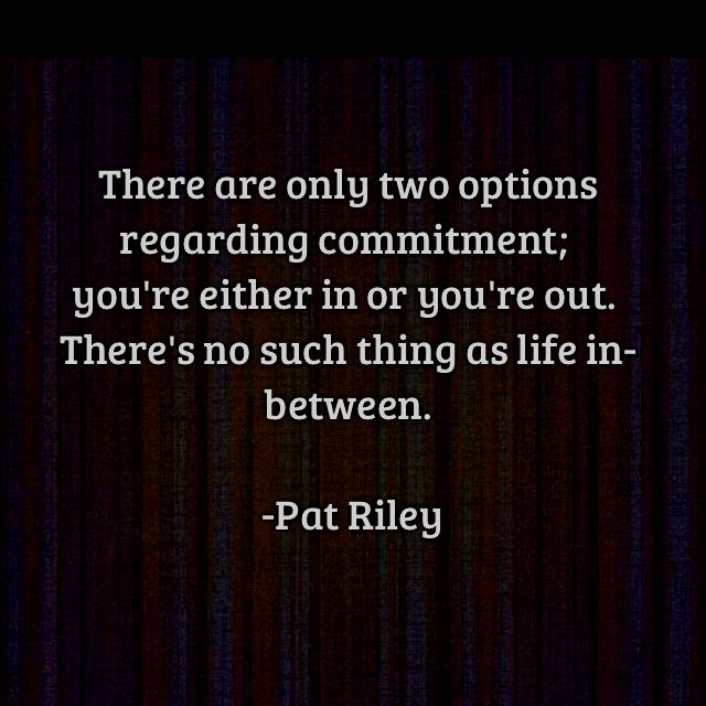 """Who Said Time Flies When You Re Having Fun Quote: """"There Are Only Two Options Regarding Commitment: You're"""