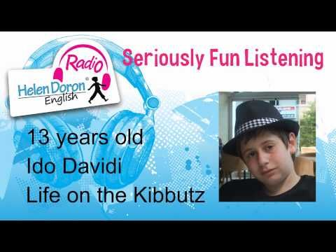 In this #Helen #Doron #Radio interview, 13-year-old Ido Davidi enthusiastically describes what life is like for a teenager growing up on a #kibbutz in #Israel. Seriously fun listening!  www.helendoronradio.com