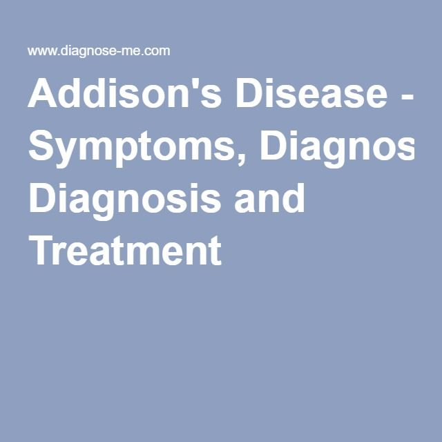 Addison's Disease - Symptoms, Diagnosis and Treatment
