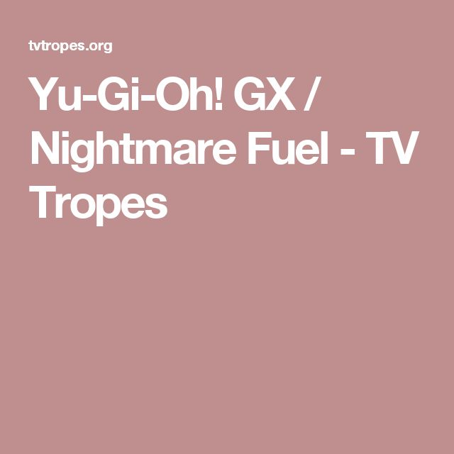 Yu-Gi-Oh! GX / Nightmare Fuel - TV Tropes