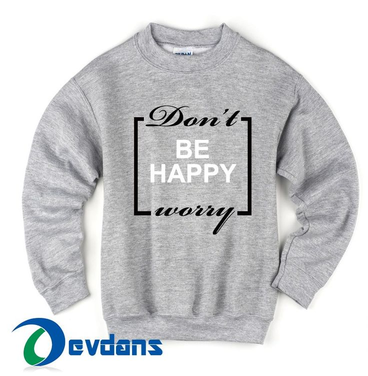 Don't worry be happy Sweater Sweatshirts size S,M,L,XL,2XL,3XL