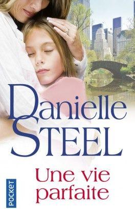 Découvrez Une vie parfaite de Danielle Steel sur Booknode, la communauté du livre