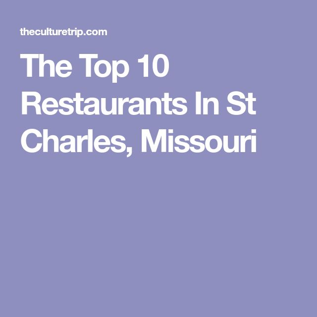 The Top 10 Restaurants In St Charles, Missouri