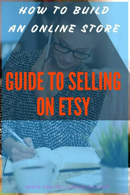 Turn your hobbies into a profitable business by starting an Etsy shop: How to Build an Online Store From Scratch - Guide to Selling On Etsy