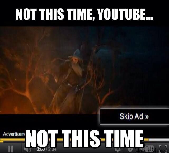 Not this time!<<<< A DAY MAY COME, WHEN I SKIP YOUR ADVERTISEMENTS, BUT IT IS NOT THIS DAY!