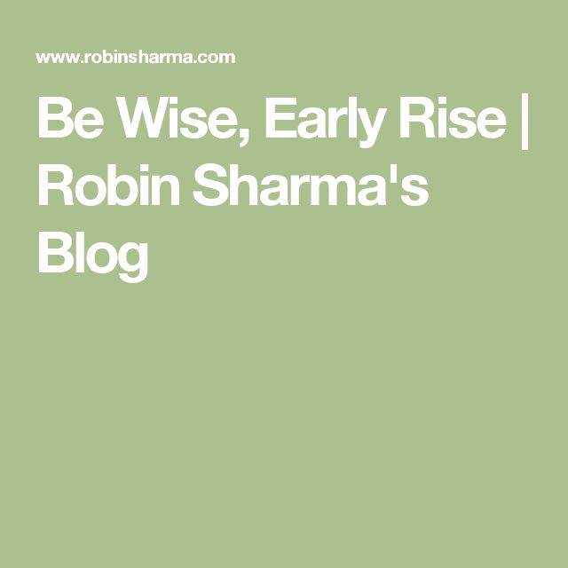 Be Wise, Early Rise | Robin Sharma's Blog