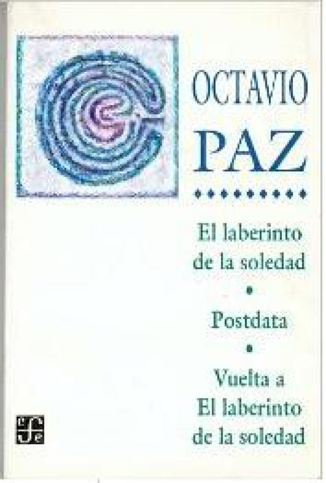 6 excelentes libros de escritores mexicanos que no debes dejar de leer: El laberinto de la soledad, de Octavio Paz