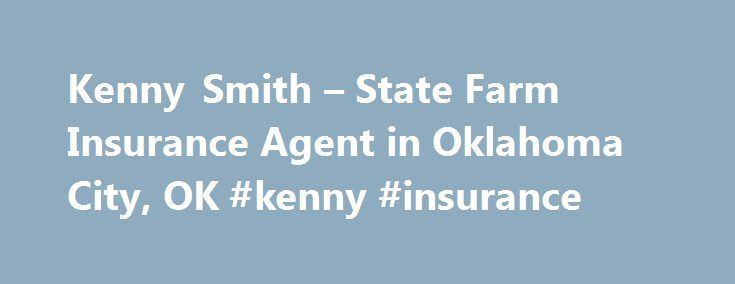 Kenny Smith – State Farm Insurance Agent in Oklahoma City, OK #kenny #insurance http://france.remmont.com/kenny-smith-state-farm-insurance-agent-in-oklahoma-city-ok-kenny-insurance/  # Kenny Smith Want to work for us? This opportunity is about potential employment with an independent contractor agent who solicits application for State Farm products and services, and does NOT result in employment with any of the State Farm Insurance Companies. The employment selection decision, terms and…