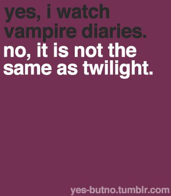 yes, i watch vampire diaries. no, it is not the same as twilight
