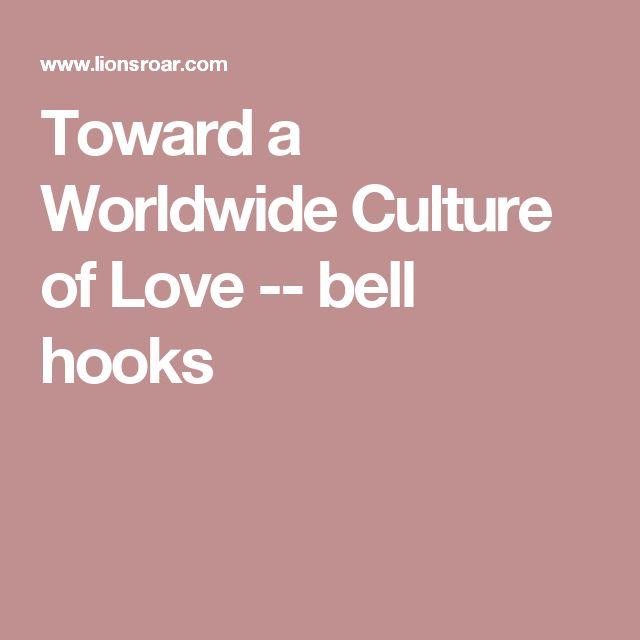 Toward a Worldwide Culture of Love -- bell hooks