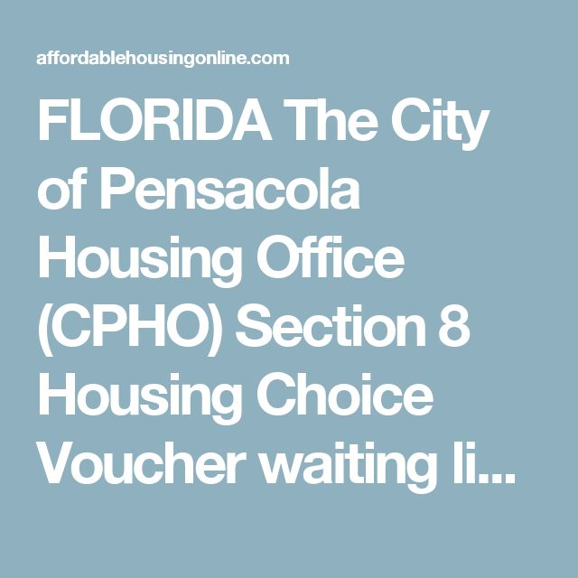 FLORIDA The City of Pensacola Housing Office (CPHO) Section 8 Housing Choice Voucher waiting list is currently open for the general public until April 12, 2017 at 6:00 pm, and for elderly and disabled households until April 13, 2017 at 6:00 pm CT.