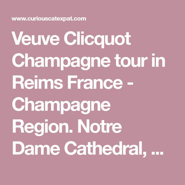 Veuve Clicquot Champagne tour in Reims France - Champagne Region. Notre Dame Cathedral, Madame Clicquot. Easy day trip from Paris