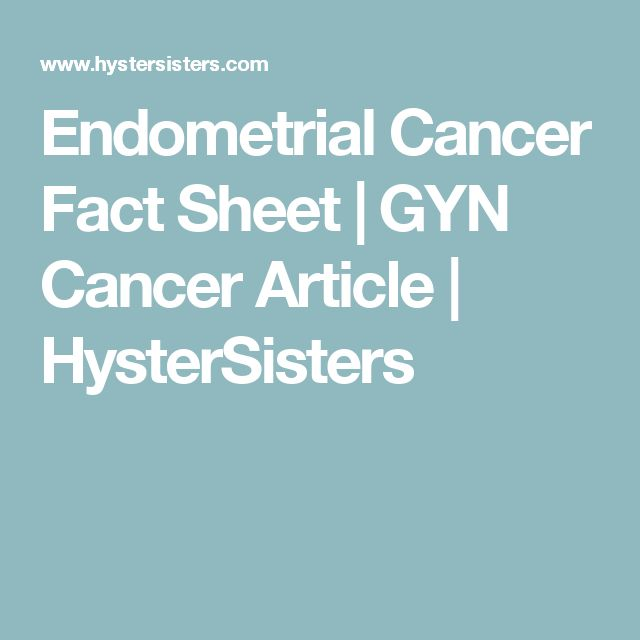 Endometrial Cancer Fact Sheet | GYN Cancer Article | HysterSisters