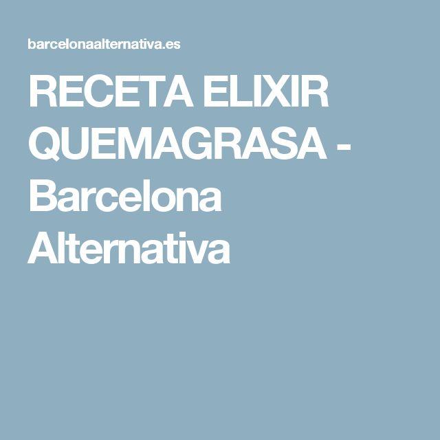 RECETA ELIXIR QUEMAGRASA - Barcelona Alternativa