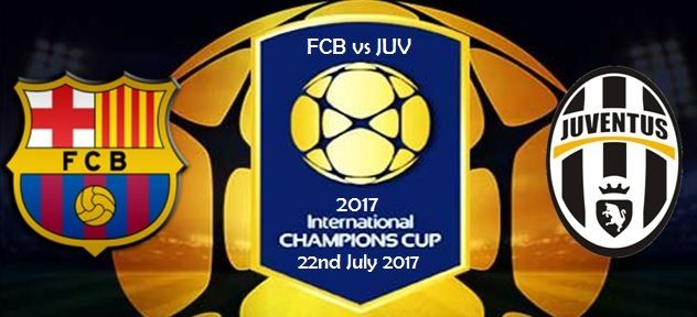 FC Barcelona vs Juventus 2017 ICC (International Champions Cup) match fixtures, Results, live Stream, time, schedule and other news gets from here.
