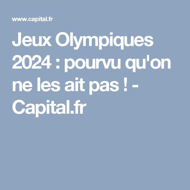 Jeux Olympiques 2024 : pourvu qu'on ne les ait pas ! - Capital.fr