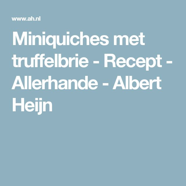 Miniquiches met truffelbrie - Recept - Allerhande - Albert Heijn