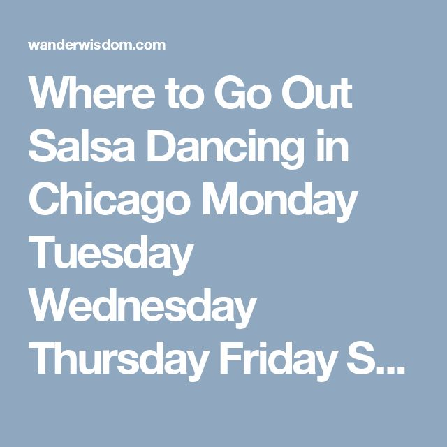 Where to Go Out Salsa Dancing in Chicago Monday Tuesday Wednesday Thursday Friday Saturday Sunday Nights | WanderWisdom