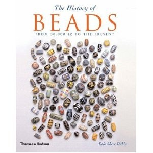 The History of Beads: From 30,000 BC to the Present.  Lois Sherr Dubin (Author)