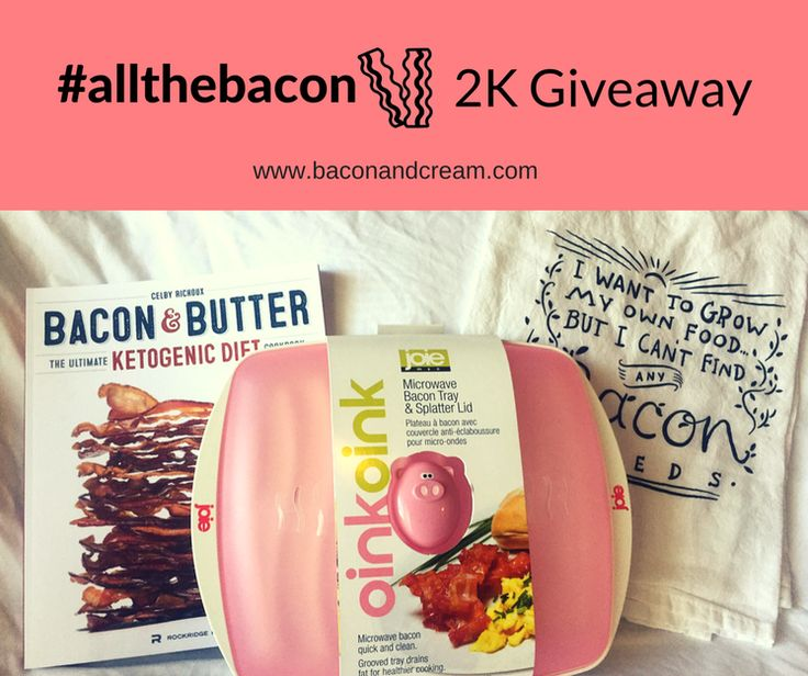 All the Bacon - Bacon and Cream 2K Giveaway - Bacon & Butter Ketogenic Diet cookbook, microwaveable bacon tray with splatter lid, and bacon seeds tea towel. Available now through May 5th!