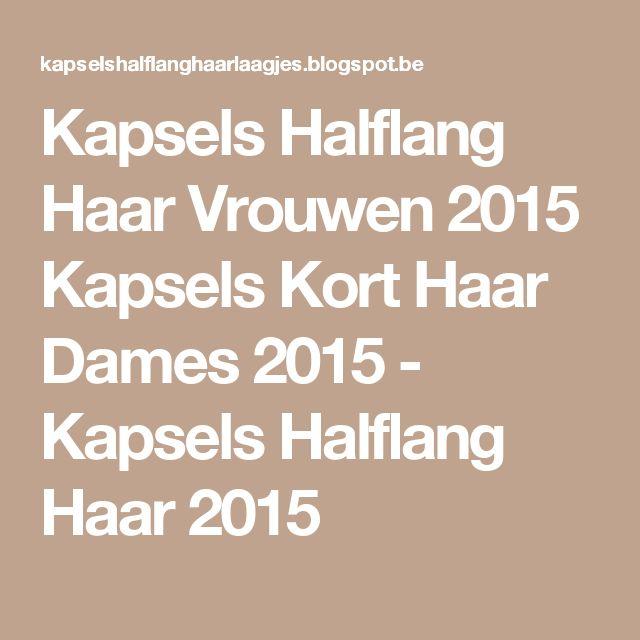 Kapsels Halflang Haar Vrouwen 2015 Kapsels Kort Haar Dames 2015 - Kapsels Halflang Haar 2015